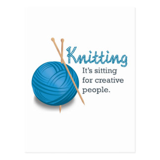 Knitting...it's sitting for creative people. postcard