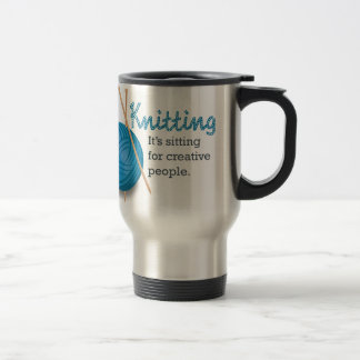Knitting...it's sitting for creative people. stainless steel travel mug
