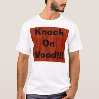 Knock On Wood!!! T-Shirt