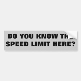 Know The speed limit here? Bumper Sticker