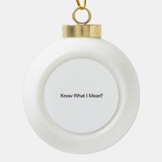 Know What I Mean Ornaments