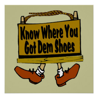 Know Where You Got Dem Shoes Poster