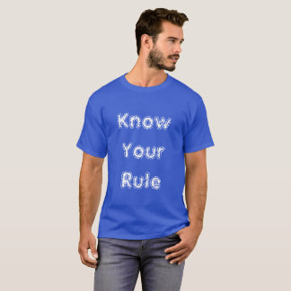 Know Your Rule T-Shirt