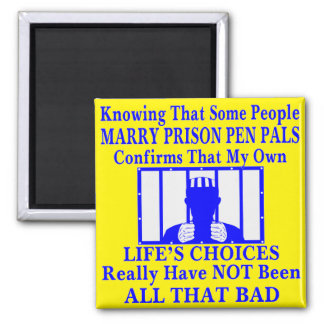 Knowing Some People Marry Prison Pen Pals Magnet