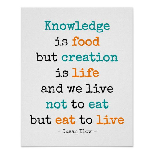 Knowledge is food, but creation is life - poster