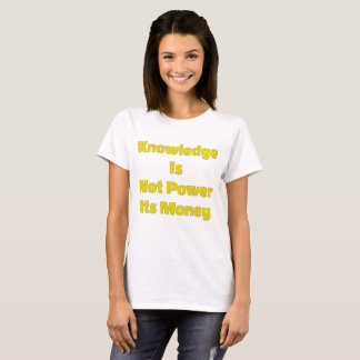 Knowledge Is Power Not Money T-Shirt