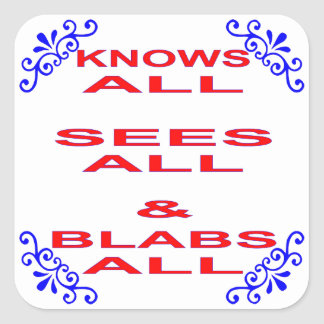 Knows All Sees All Blabs All Square Sticker