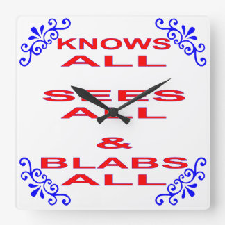 Knows All Sees All Blabs All Square Wall Clock