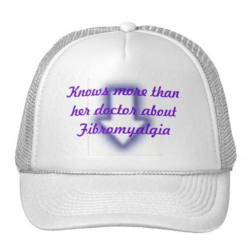 Knows more than her doctor about Fibromyalgia Trucker Hats