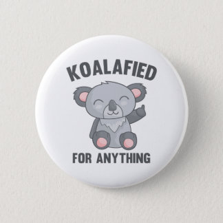 Koalafied For Anything 6 Cm Round Badge