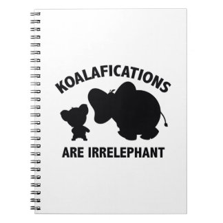 Koalifications Are Irrelephant Spiral Notebook