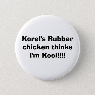 Korel's Rubber chicken thinks I'm Kool!!!! 6 Cm Round Badge