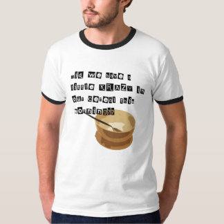 Krazy in Your Cereal?? T-Shirt