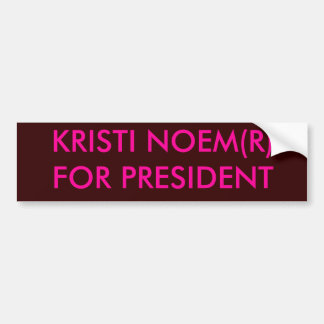 KRISTI NOEM(R)FOR PRESIDENT BUMPER STICKER