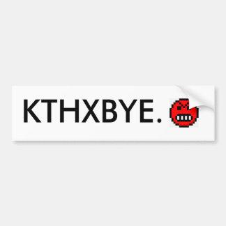 KTHXBYE. BUMPER STICKER