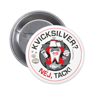 """Kvicksilver? Nej, Tack!"" pin/button 6 Cm Round Badge"