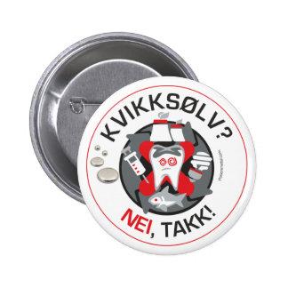 """""""Kvikksølv? Nei, takk!"""" pin/button 6 Cm Round Badge"""