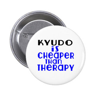 Kyudo Is Cheaper  Than Therapy 6 Cm Round Badge