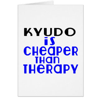 Kyudo Is Cheaper  Than Therapy Card