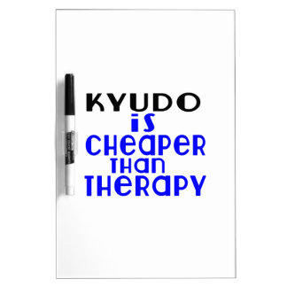 Kyudo Is Cheaper  Than Therapy Dry-Erase Whiteboards