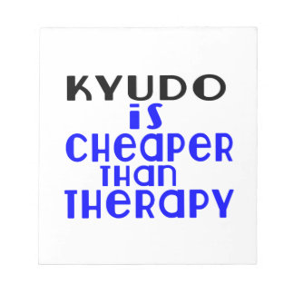 Kyudo Is Cheaper  Than Therapy Notepads