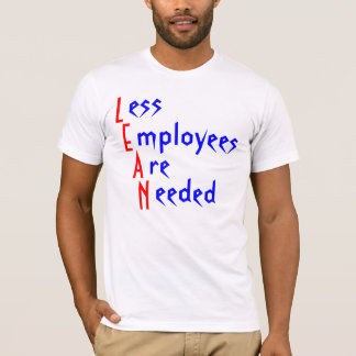 L, E, A, N, ess, mployees, re, eeded T-Shirt