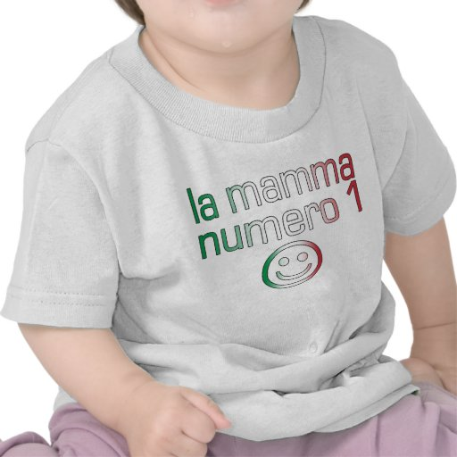 La Mamma Numero 1 ( Number 1 Mom in Italian ) Shirts