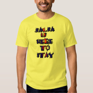 La Salsa esta aqui para quedarse... T Shirt