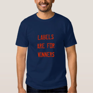 Labels are for winners t shirt