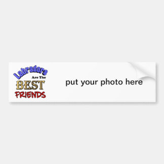 Labradors Make The Best Friends Bumper Sticker