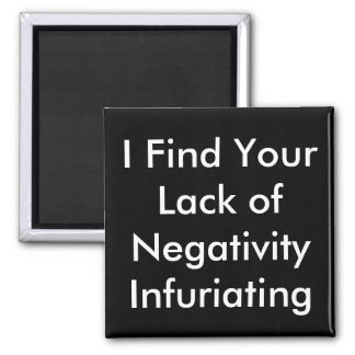 Lack of Negativity Infuriating Funny Magnet