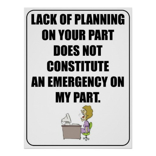 Lack of planning on your part poster