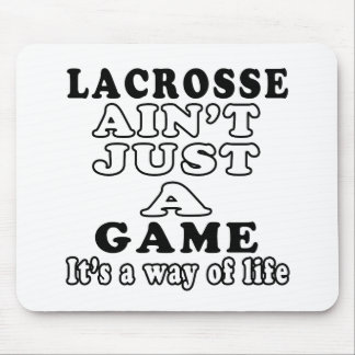 Lacrosse Ain't Just A Game It's A Way Of Life Mouse Pad