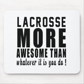 Lacrosse more awesome than whatever it is you do ! mouse pad