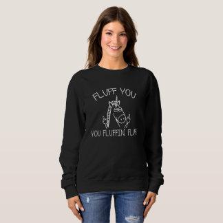 Ladies Fluff You You Fluffin Fluff Sweatshirt