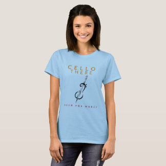 Ladies Funny Music Teacher Shirt: Cello There! T-Shirt