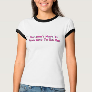 Ladies Have One To Be One T-Shirt
