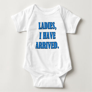 Ladies I have arrived funny new baby boy shirt