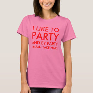 Ladies I Like To Party And By Party I mean Take T-Shirt