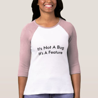 """Ladies """"It's Not A Bug It's A Feature"""" Tee Shirt"""