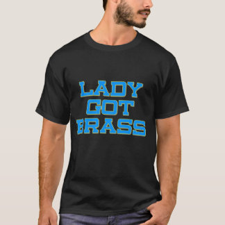 Lady Got Brass on Black T-Shirt