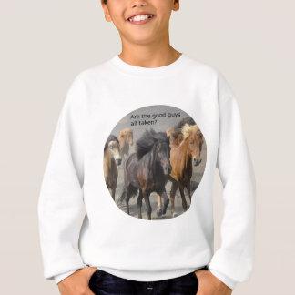 Lady Horse Gossip: Are The Good Guys All Taken? Sweatshirt