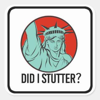 Lady Liberty - Did I Stutter - Square Sticker