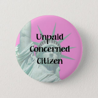 Lady Liberty Unpaid Protester Concerned Citizen 6 Cm Round Badge