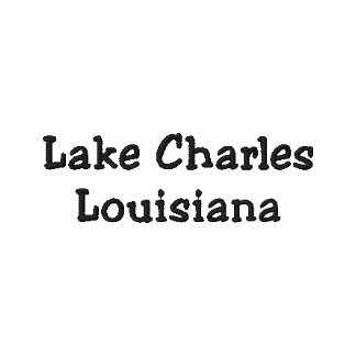 Lake Charles Louisiana LA Shirt - Customizable !!! Embroidered Shirt
