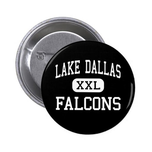 Lake Dallas - Falcons - High - Lake Dallas Texas Pinback Button