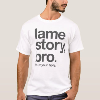 LAME STORY, BRO. Shut your hole. on white T-shirt