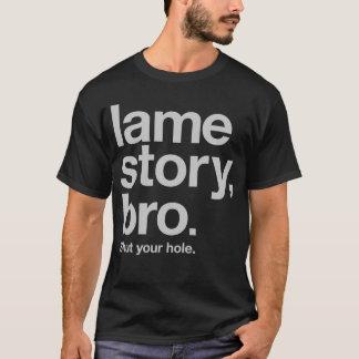 LAME STORY, BRO. Shut your hole. T-Shirt