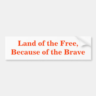 Land of the Free, Because of the Brave Bumper Sticker
