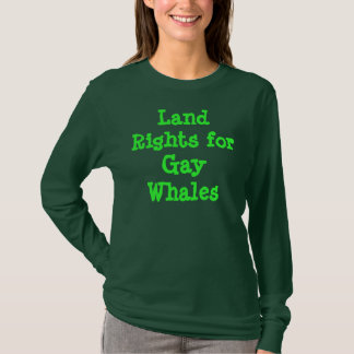 Land Rights for Gay Whales T-Shirt